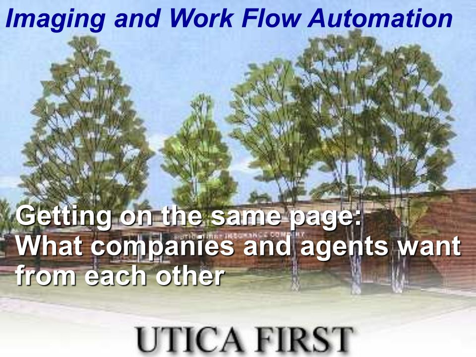 Imaging and Work Flow Automation Getting on the same page: What companies and agents want from each other