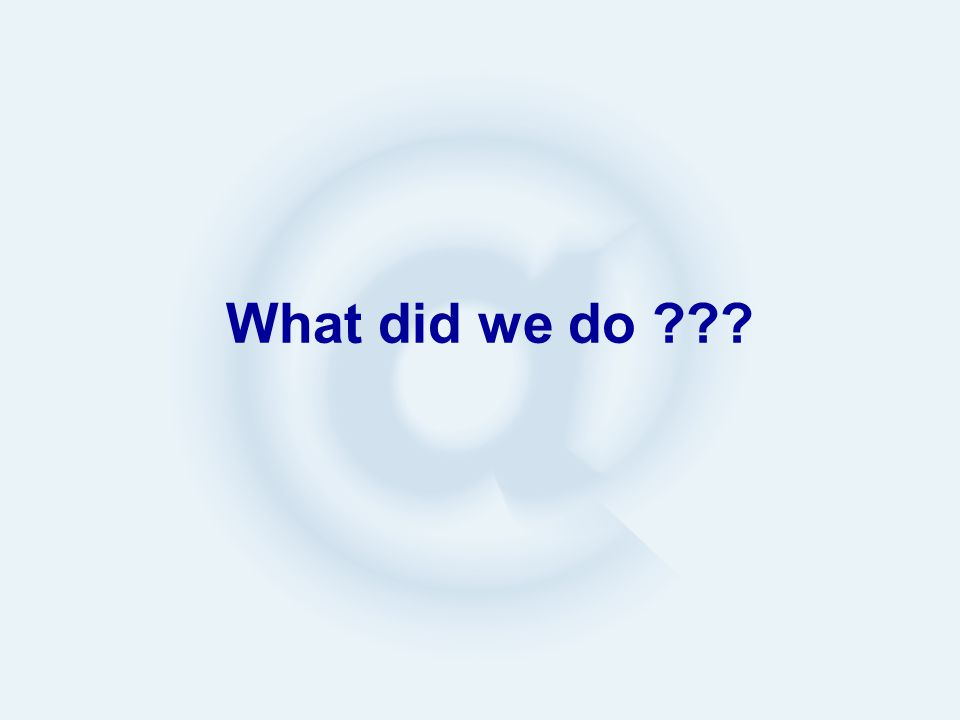 What did we do ???