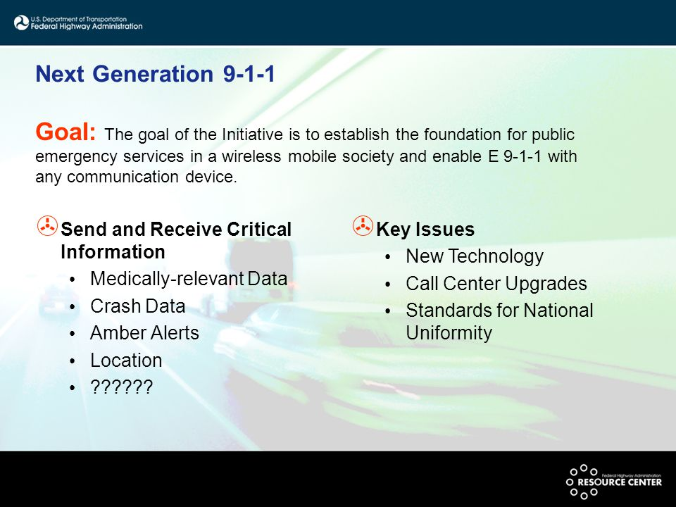 Next Generation 9-1-1 > Send and Receive Critical Information Medically-relevant Data Crash Data Amber Alerts Location .
