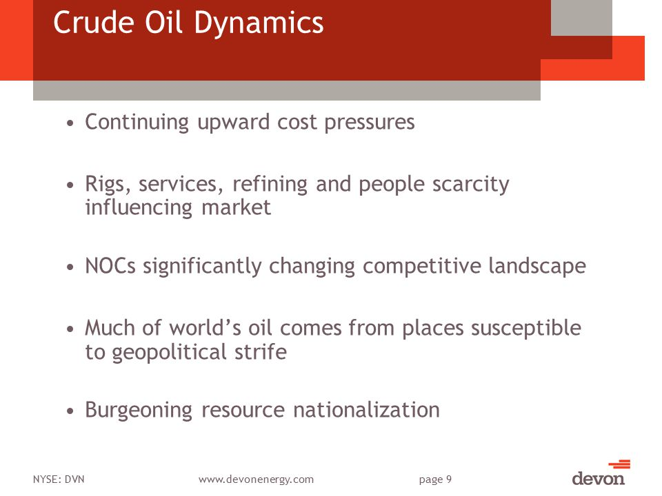 NYSE: DVNwww.devonenergy.compage 9 Crude Oil Dynamics Continuing upward cost pressures Rigs, services, refining and people scarcity influencing market