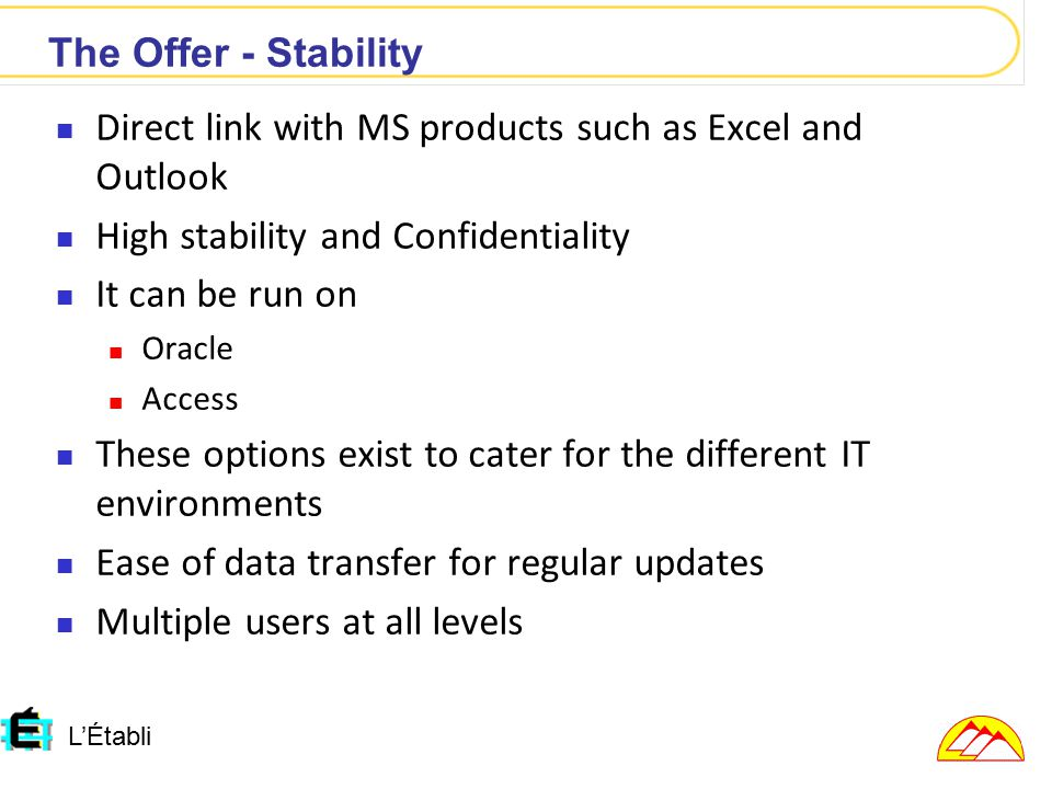L'Établi Direct link with MS products such as Excel and Outlook High stability and Confidentiality It can be run on Oracle Access These options exist