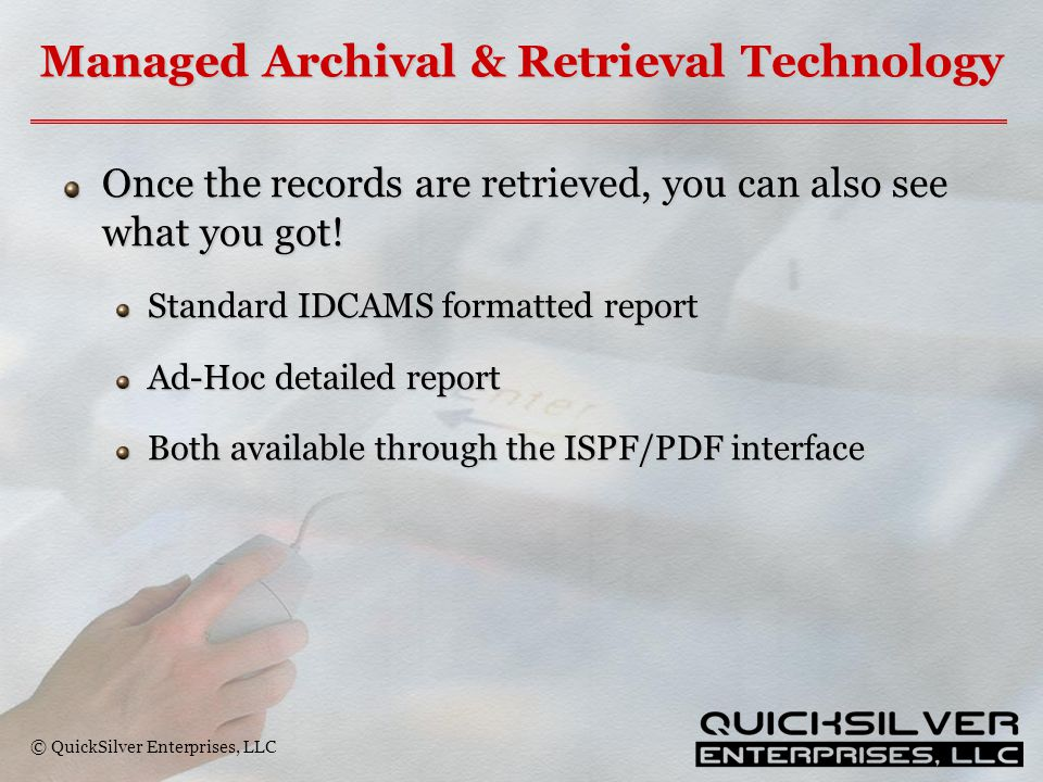 © QuickSilver Enterprises, LLC Managed Archival & Retrieval Technology Once the records are retrieved, you can also see what you got! Standard IDCAMS