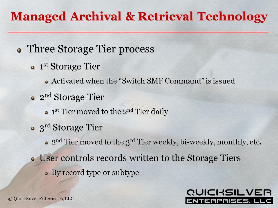 "© QuickSilver Enterprises, LLC Managed Archival & Retrieval Technology Three Storage Tier process 1 st Storage Tier Activated when the ""Switch SMF Com"