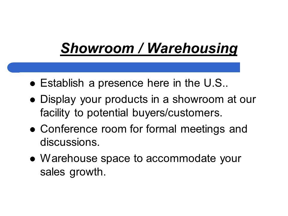 Showroom / Warehousing Establish a presence here in the U.S..