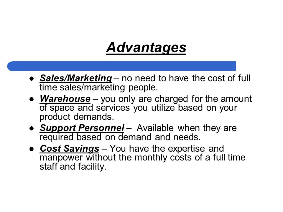 Advantages Sales/Marketing – no need to have the cost of full time sales/marketing people.