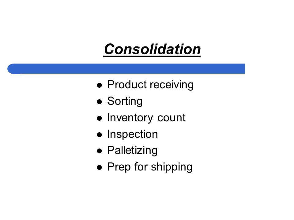 Consolidation Product receiving Sorting Inventory count Inspection Palletizing Prep for shipping