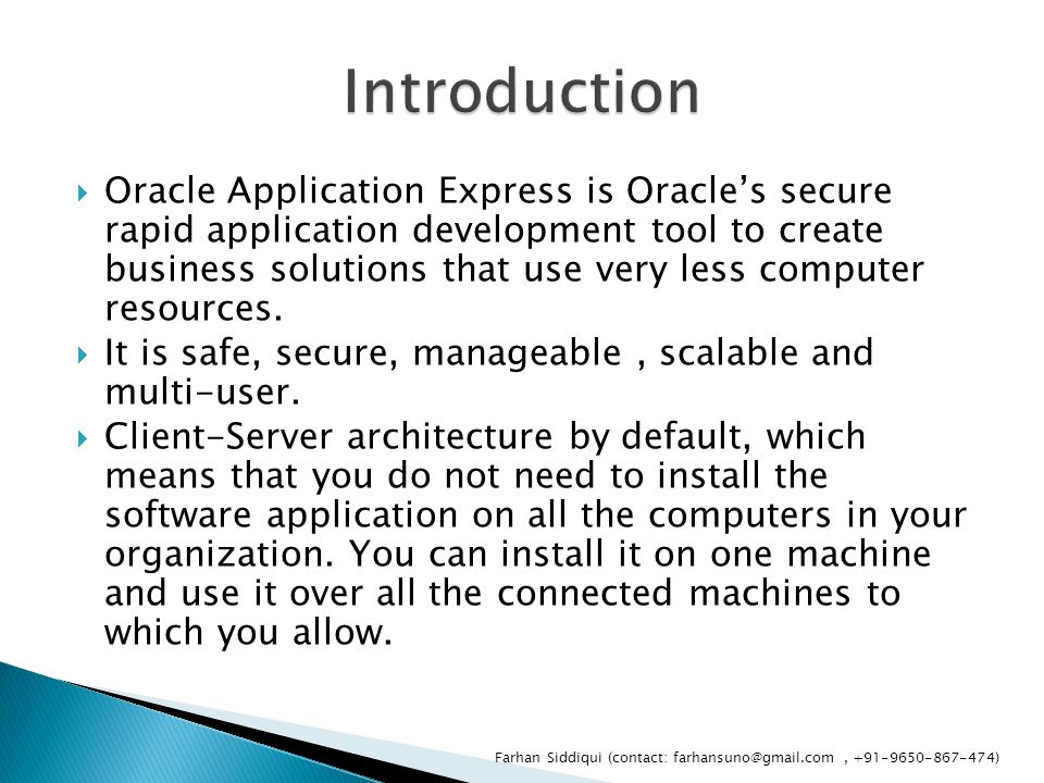  Oracle Application Express is Oracle's secure rapid application development tool to create business solutions that use very less computer resources.