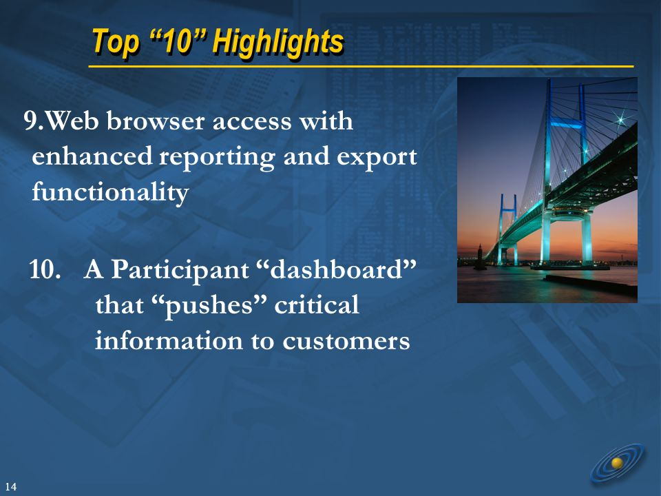 "14 Top ""10"" Highlights 9.Web browser access with enhanced reporting and export functionality 10. A Participant ""dashboard"" that ""pushes"" critical info"