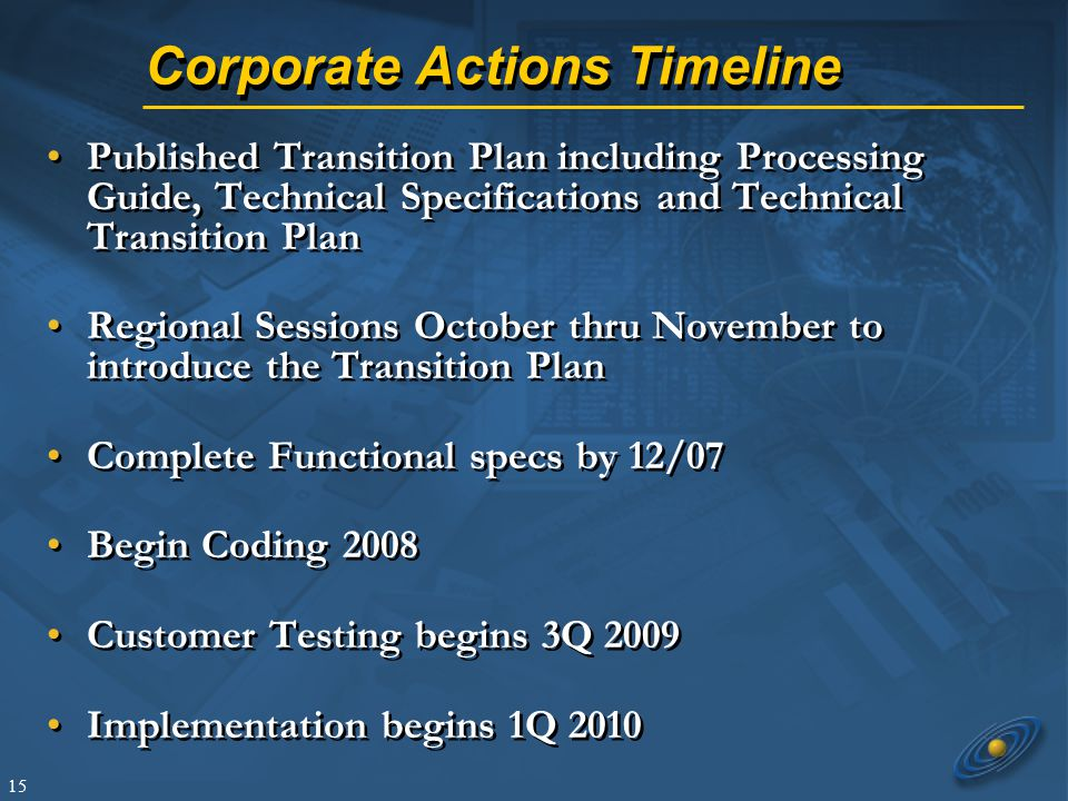 15 Corporate Actions Timeline Published Transition Plan including Processing Guide, Technical Specifications and Technical Transition Plan Regional Se