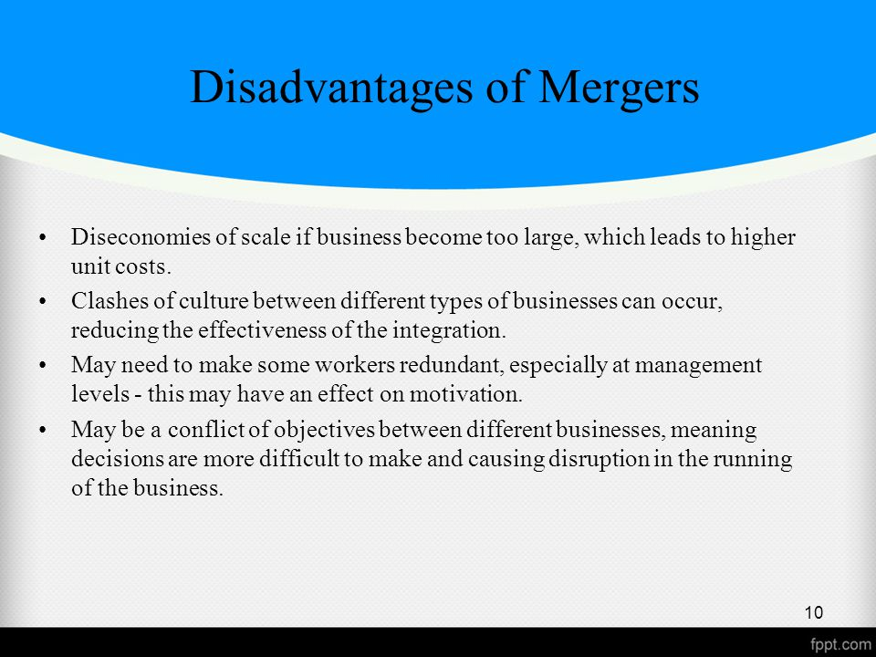 Disadvantages of Mergers Diseconomies of scale if business become too large, which leads to higher unit costs.