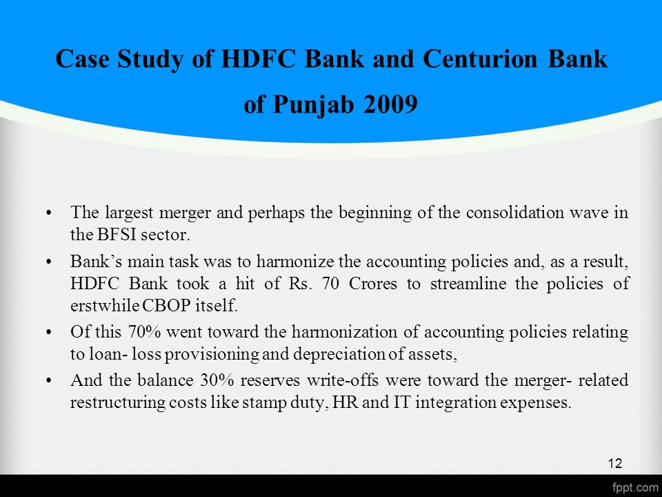 Case Study of HDFC Bank and Centurion Bank of Punjab 2009 The largest merger and perhaps the beginning of the consolidation wave in the BFSI sector.
