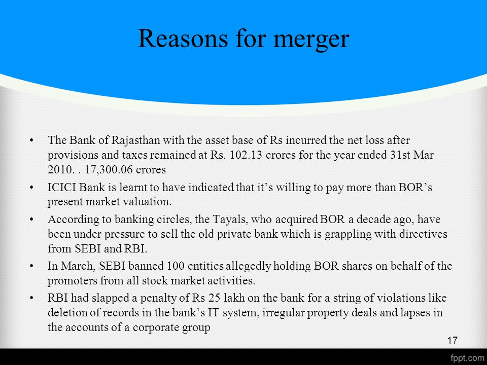 Reasons for merger The Bank of Rajasthan with the asset base of Rs incurred the net loss after provisions and taxes remained at Rs.