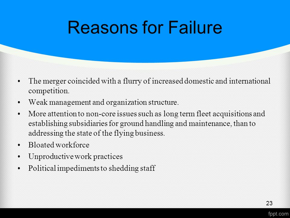 Reasons for Failure The merger coincided with a flurry of increased domestic and international competition.