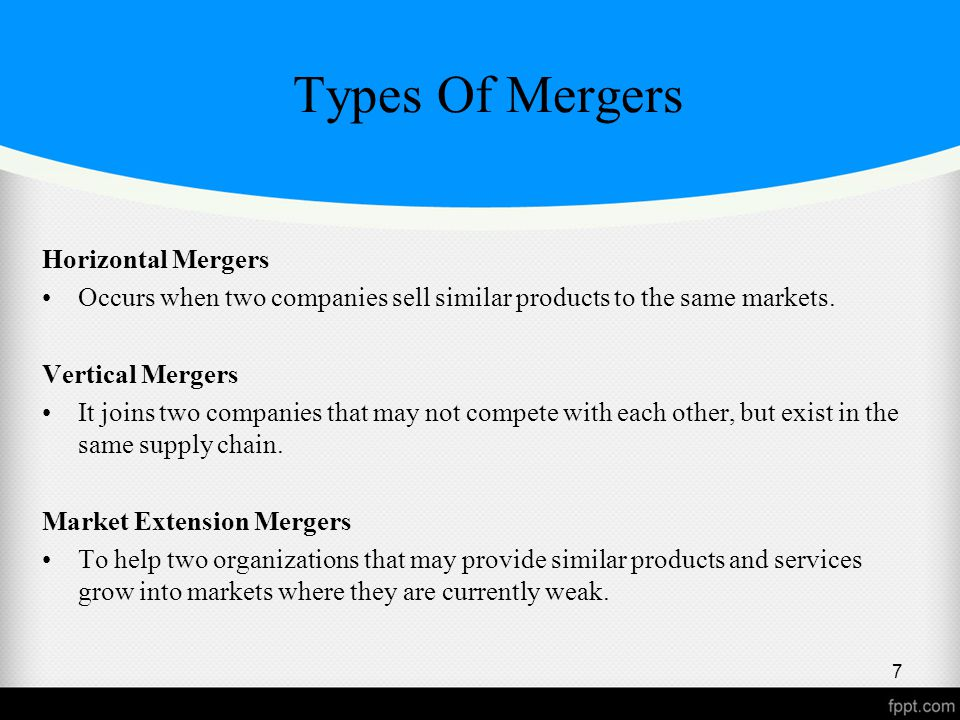 Types Of Mergers Horizontal Mergers Occurs when two companies sell similar products to the same markets.