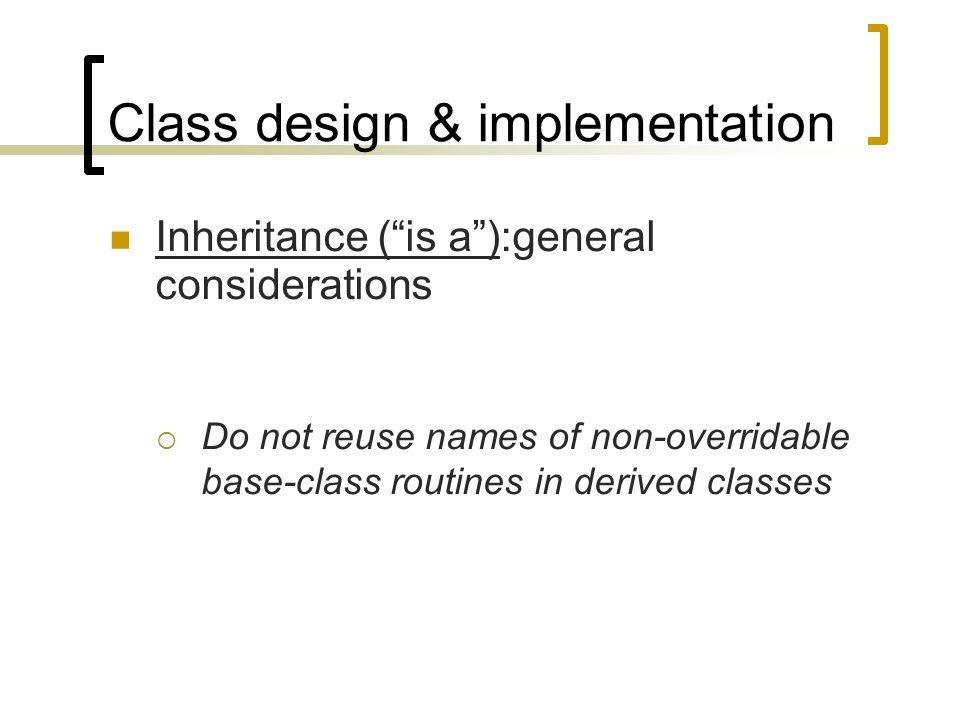"Class design & implementation Inheritance (""is a""):general considerations  Do not reuse names of non-overridable base-class routines in derived class"