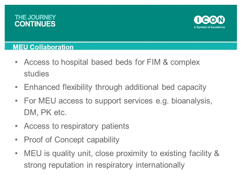 MEU Collaboration Access to hospital based beds for FIM & complex studies Enhanced flexibility through additional bed capacity For MEU access to suppo