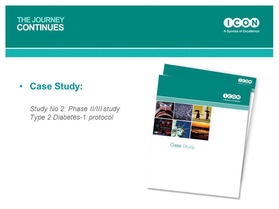 Case Study: Study No 2: Phase II/III study Type 2 Diabetes-1 protocol