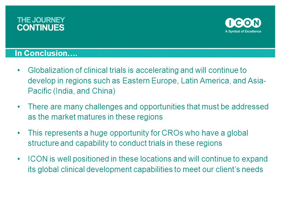 Globalization of clinical trials is accelerating and will continue to develop in regions such as Eastern Europe, Latin America, and Asia- Pacific (Ind