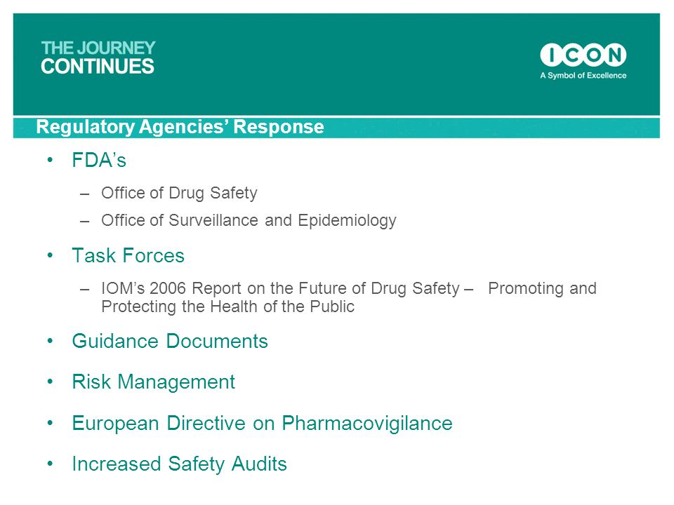 Regulatory Agencies' Response FDA's –Office of Drug Safety –Office of Surveillance and Epidemiology Task Forces –IOM's 2006 Report on the Future of Dr