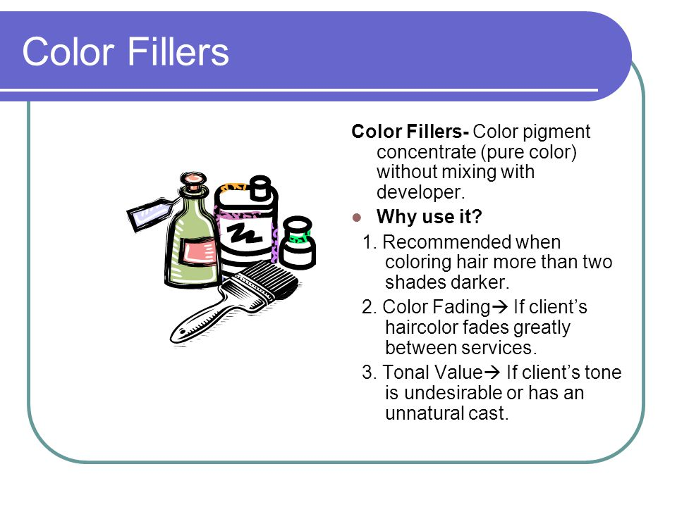 Color Fillers Color Fillers- Color pigment concentrate (pure color) without mixing with developer.