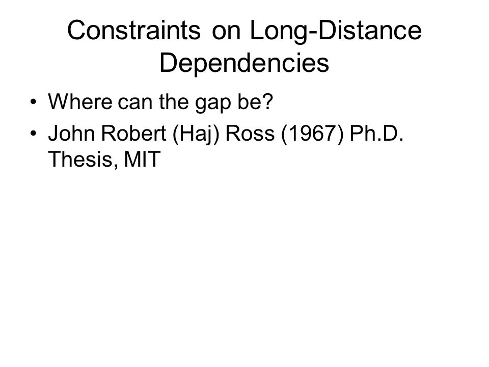 Constraints on Long-Distance Dependencies Where can the gap be.