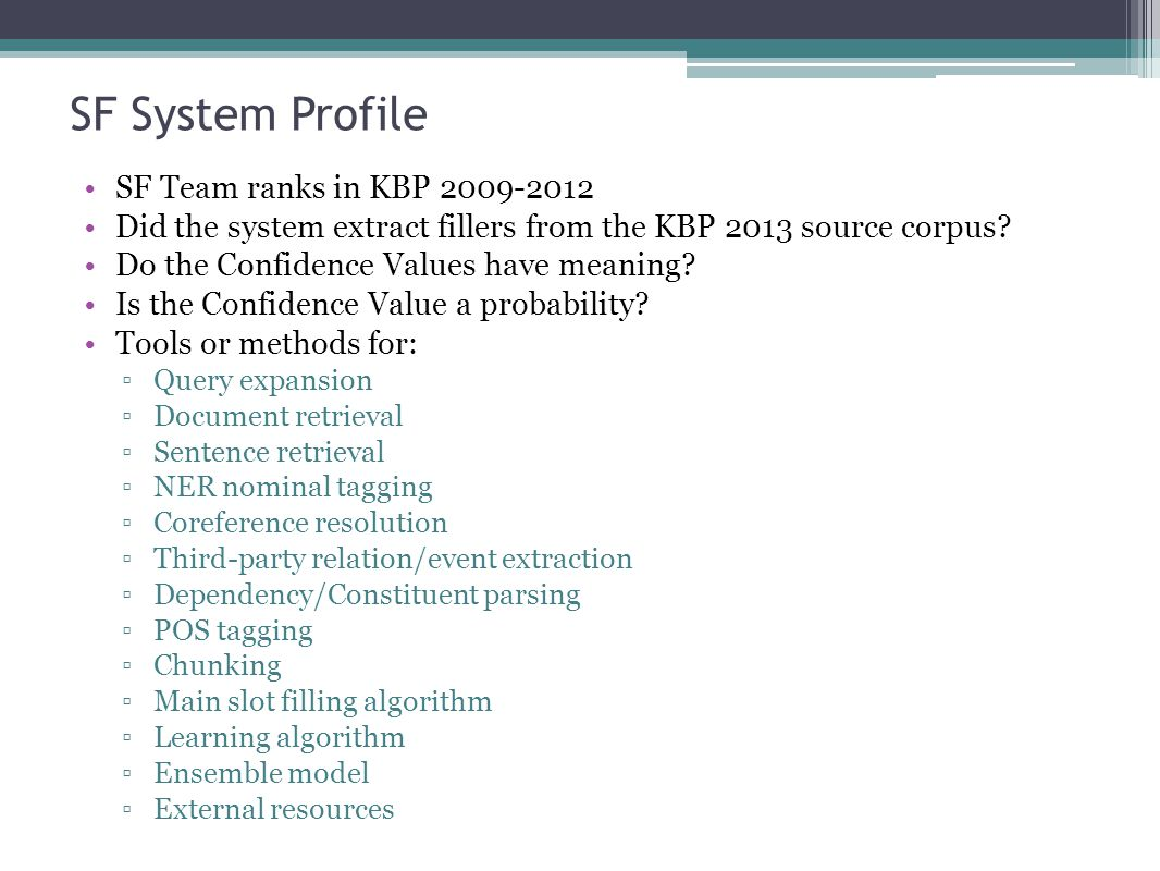 SF System Profile SF Team ranks in KBP 2009-2012 Did the system extract fillers from the KBP 2013 source corpus.