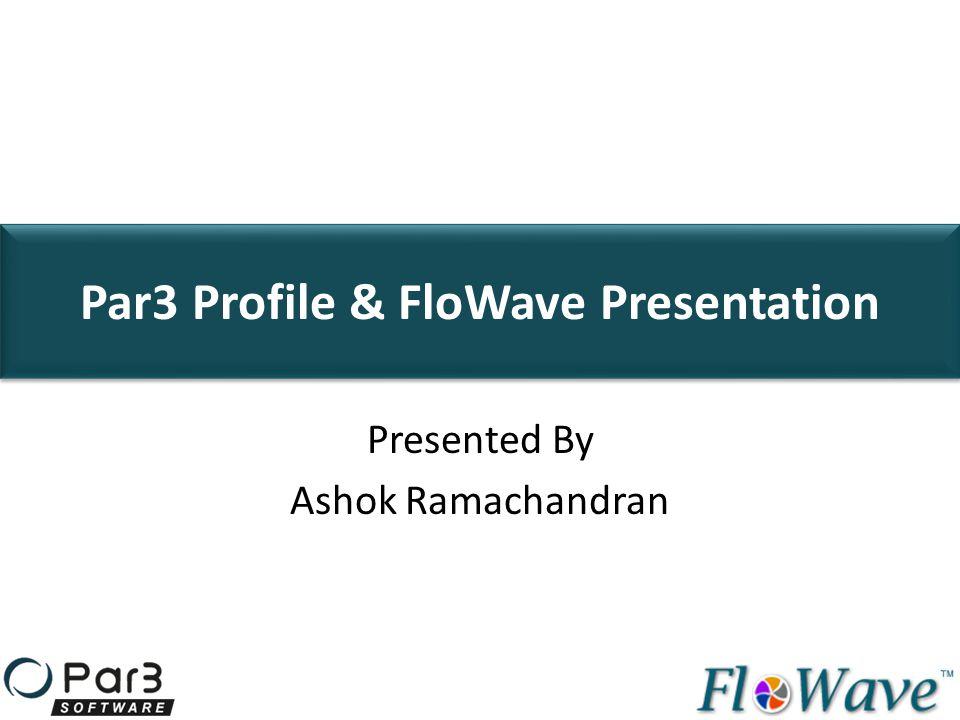 Presentation Outline About FloWave FloWave Solution Segments Standard Framework FloWave Benefits FloWave Features FloWave Products Sample Screen FloWave Fit