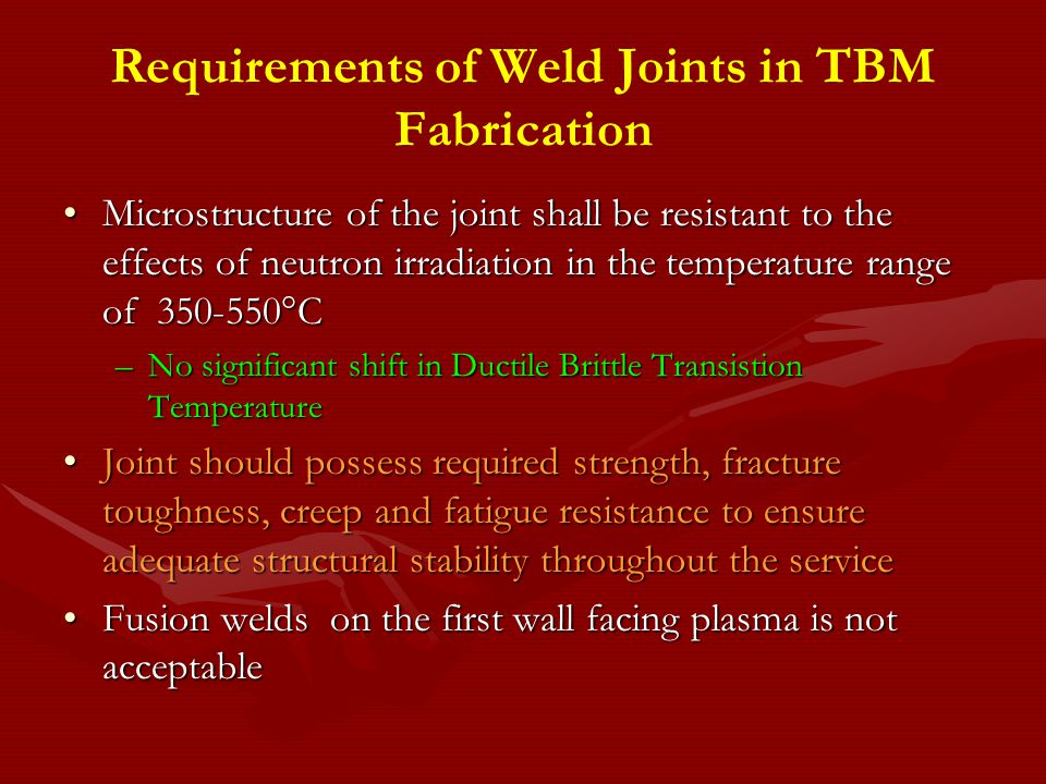 Requirements of Weld Joints in TBM Fabrication Microstructure of the joint shall be resistant to the effects of neutron irradiation in the temperature
