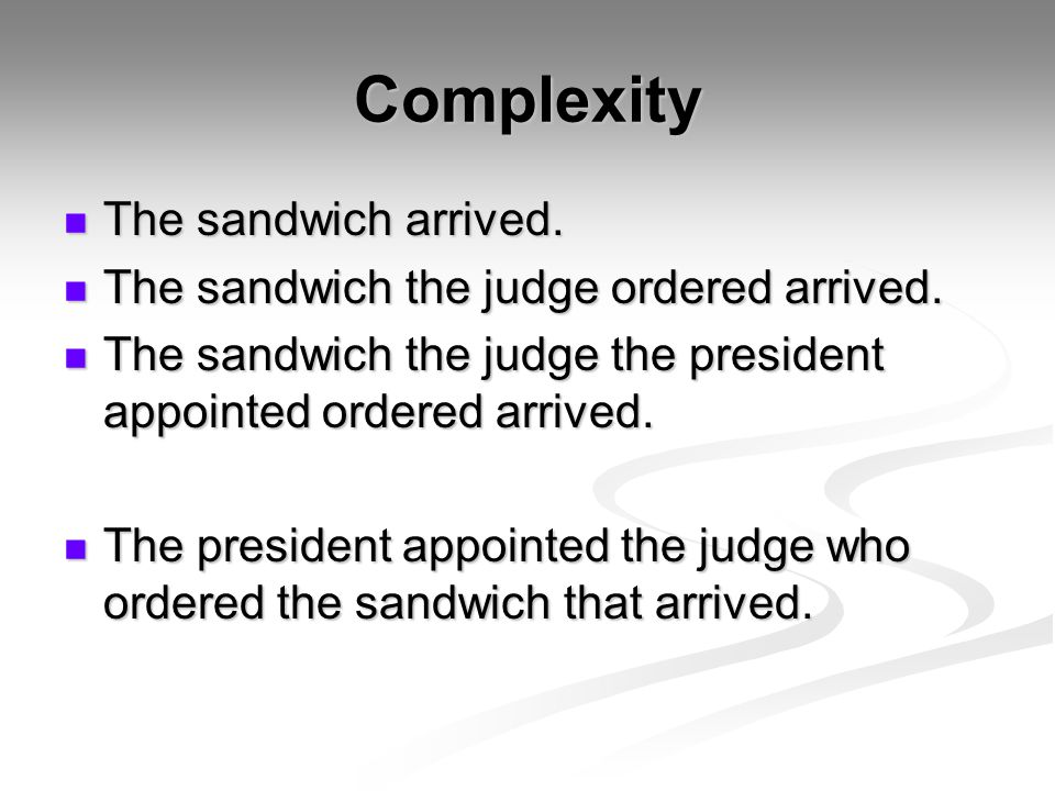Complexity The sandwich arrived.The sandwich arrived.