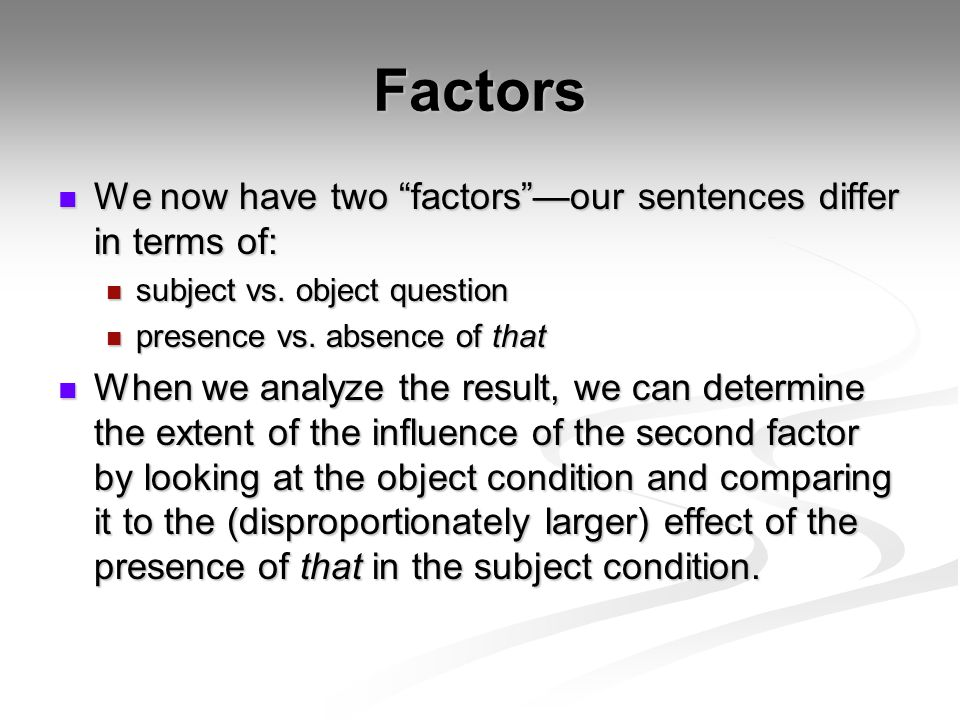 Factors We now have two factors —our sentences differ in terms of: We now have two factors —our sentences differ in terms of: subject vs.