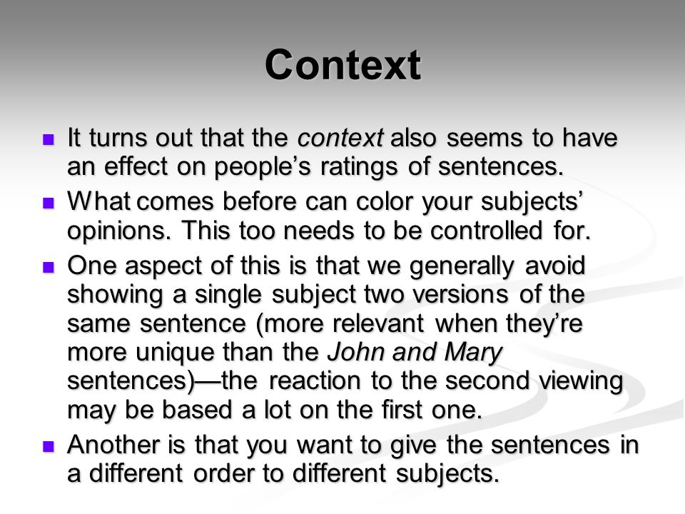 Context It turns out that the context also seems to have an effect on people's ratings of sentences.