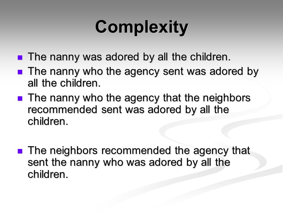 Complexity The nanny was adored by all the children.