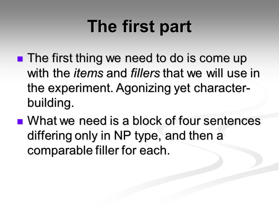 The first part The first thing we need to do is come up with the items and fillers that we will use in the experiment.