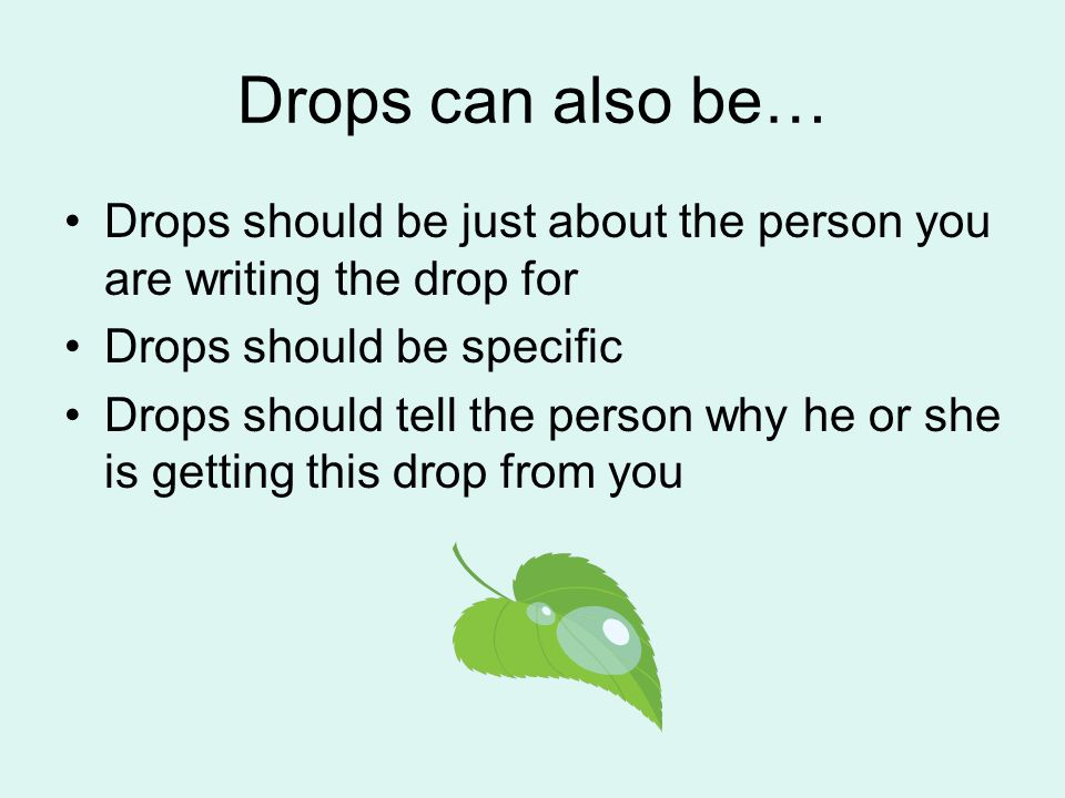 Drops can also be… Drops should be just about the person you are writing the drop for Drops should be specific Drops should tell the person why he or she is getting this drop from you