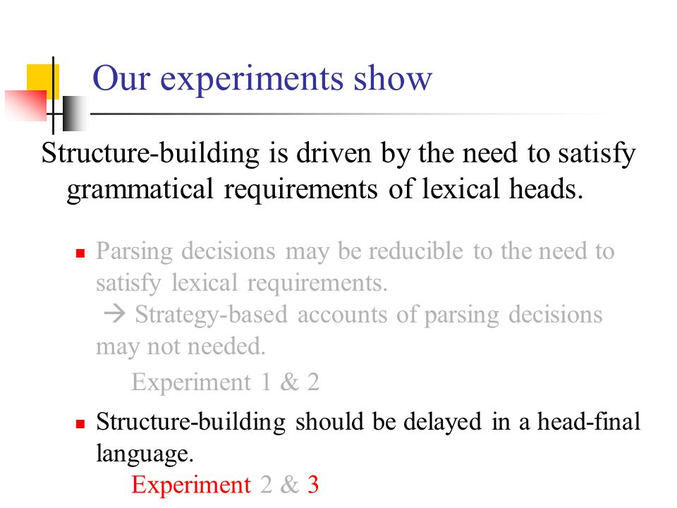 Our experiments show Structure-building is driven by the need to satisfy grammatical requirements of lexical heads. Parsing decisions may be reducible