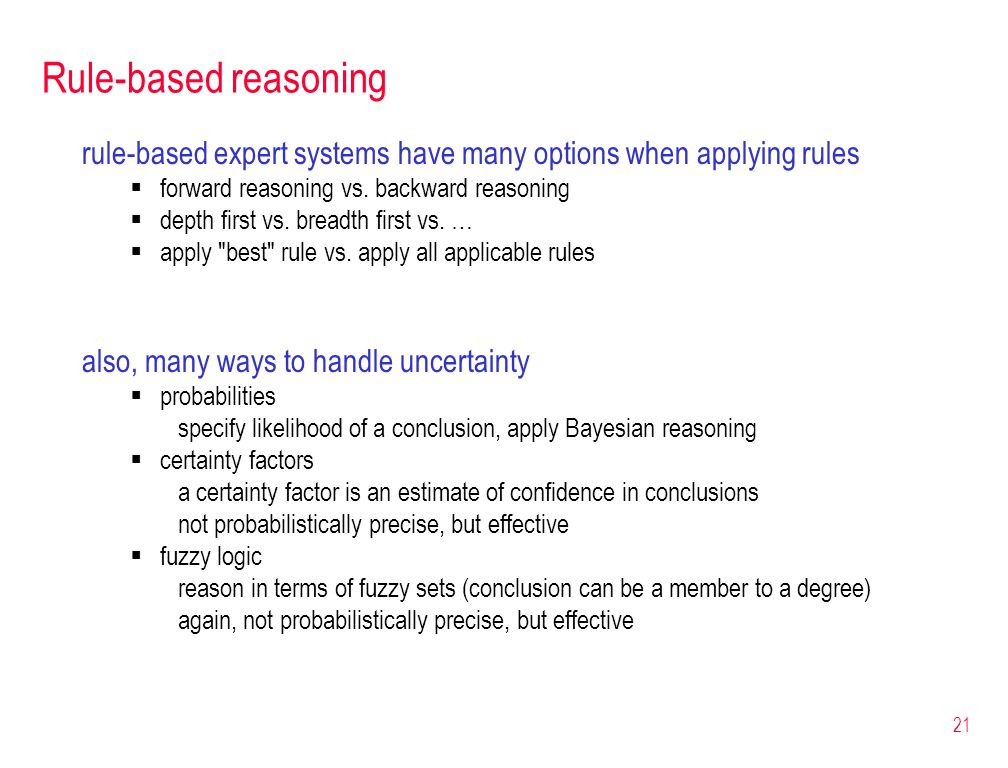 21 Rule-based reasoning rule-based expert systems have many options when applying rules  forward reasoning vs.