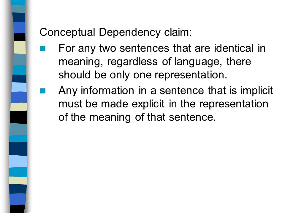 Conceptual Dependency claim: For any two sentences that are identical in meaning, regardless of language, there should be only one representation.