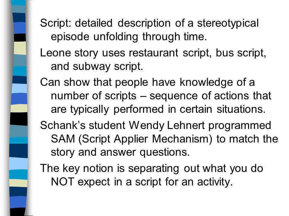 Script: detailed description of a stereotypical episode unfolding through time.