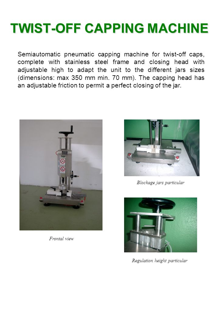 Semiautomatic pneumatic capping machine for twist-off caps, complete with stainless steel frame and closing head with adjustable high to adapt the unit to the different jars sizes (dimensions: max 350 mm min.