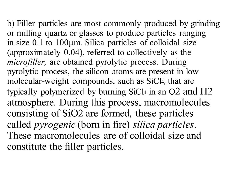 b) Filler particles are most commonly produced by grinding or milling quartz or glasses to produce particles ranging in size 0.1 to 100µm. Silica part