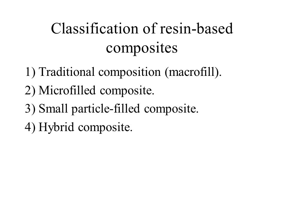 Classification of resin-based composites 1) Traditional composition (macrofill).