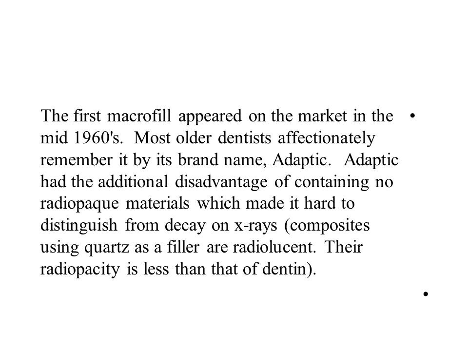 The first macrofill appeared on the market in the mid 1960 s.