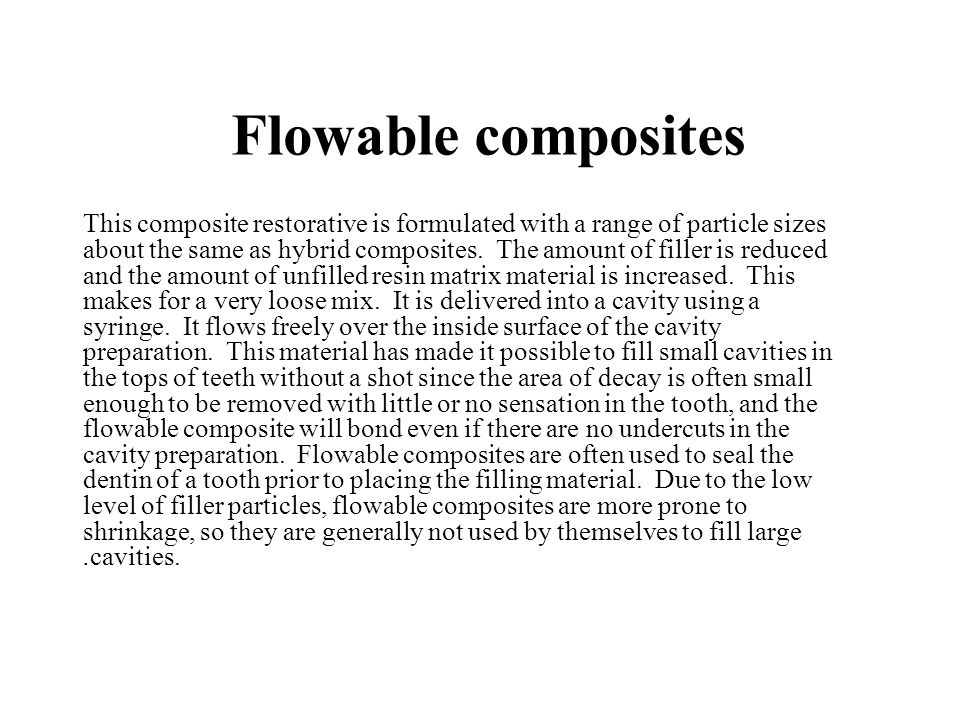 Flowable composites This composite restorative is formulated with a range of particle sizes about the same as hybrid composites.