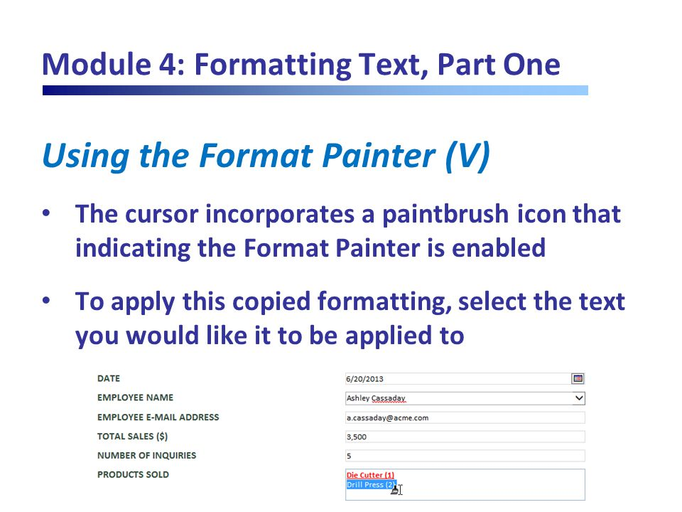 Module 4: Formatting Text, Part One Using the Format Painter (V) The cursor incorporates a paintbrush icon that indicating the Format Painter is enabl
