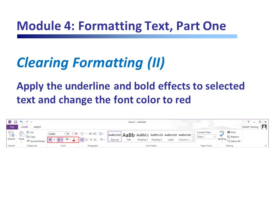 Module 4: Formatting Text, Part One Clearing Formatting (II) Apply the underline and bold effects to selected text and change the font color to red