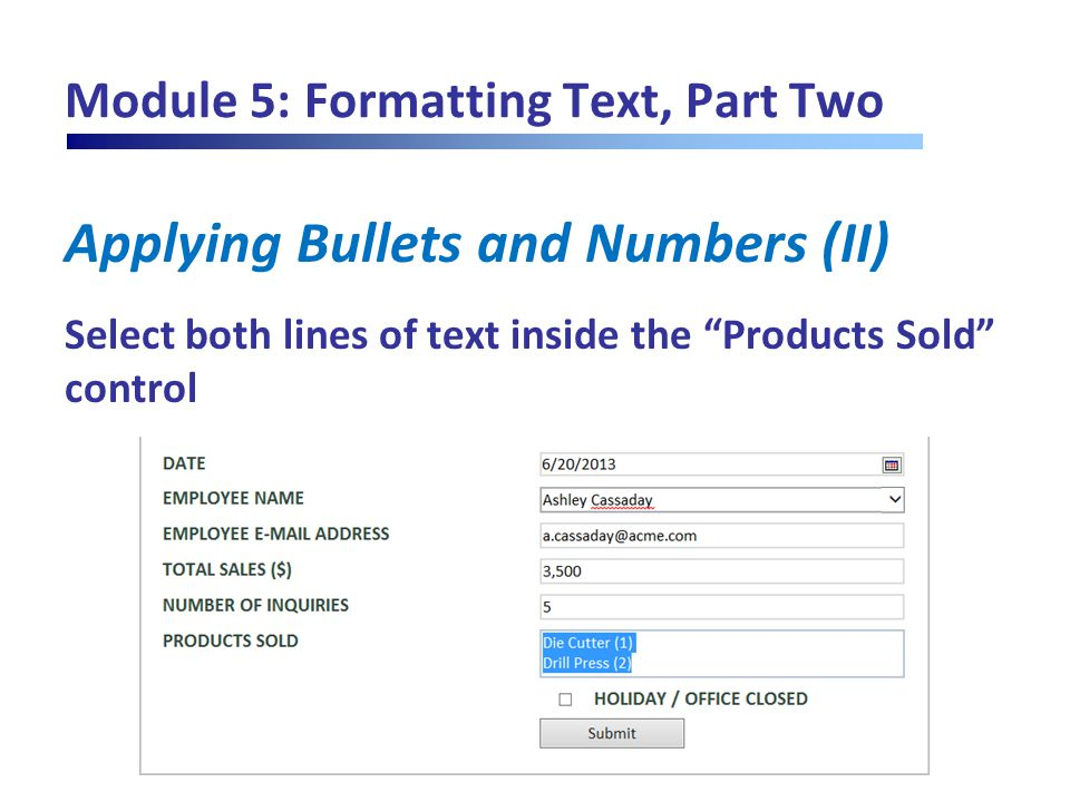 "Module 5: Formatting Text, Part Two Applying Bullets and Numbers (II) Select both lines of text inside the ""Products Sold"" control"