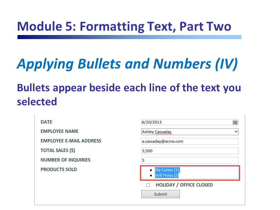 Module 5: Formatting Text, Part Two Applying Bullets and Numbers (IV) Bullets appear beside each line of the text you selected