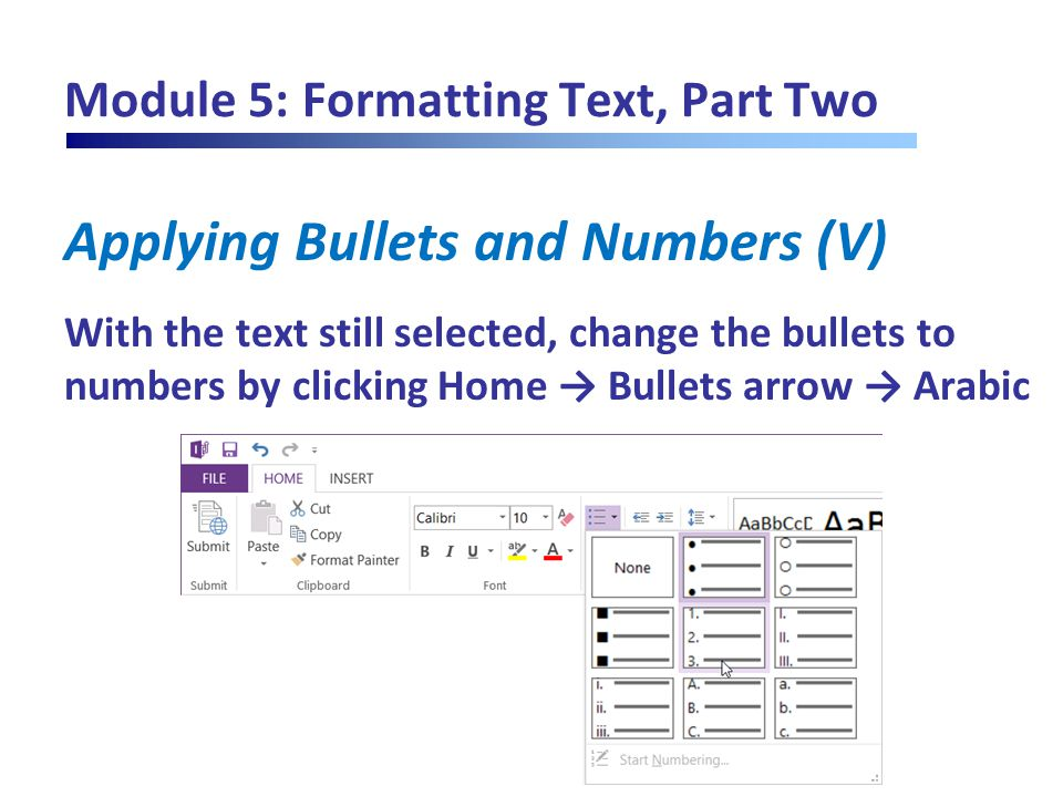 Module 5: Formatting Text, Part Two Applying Bullets and Numbers (V) With the text still selected, change the bullets to numbers by clicking Home → Bu