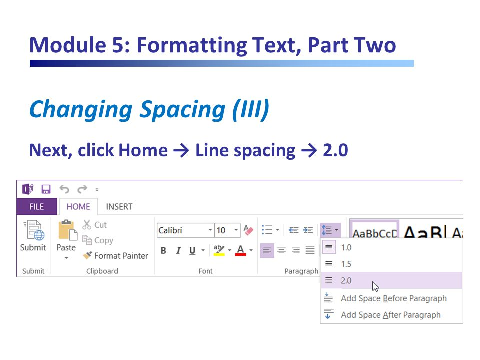 Module 5: Formatting Text, Part Two Changing Spacing (III) Next, click Home → Line spacing → 2.0