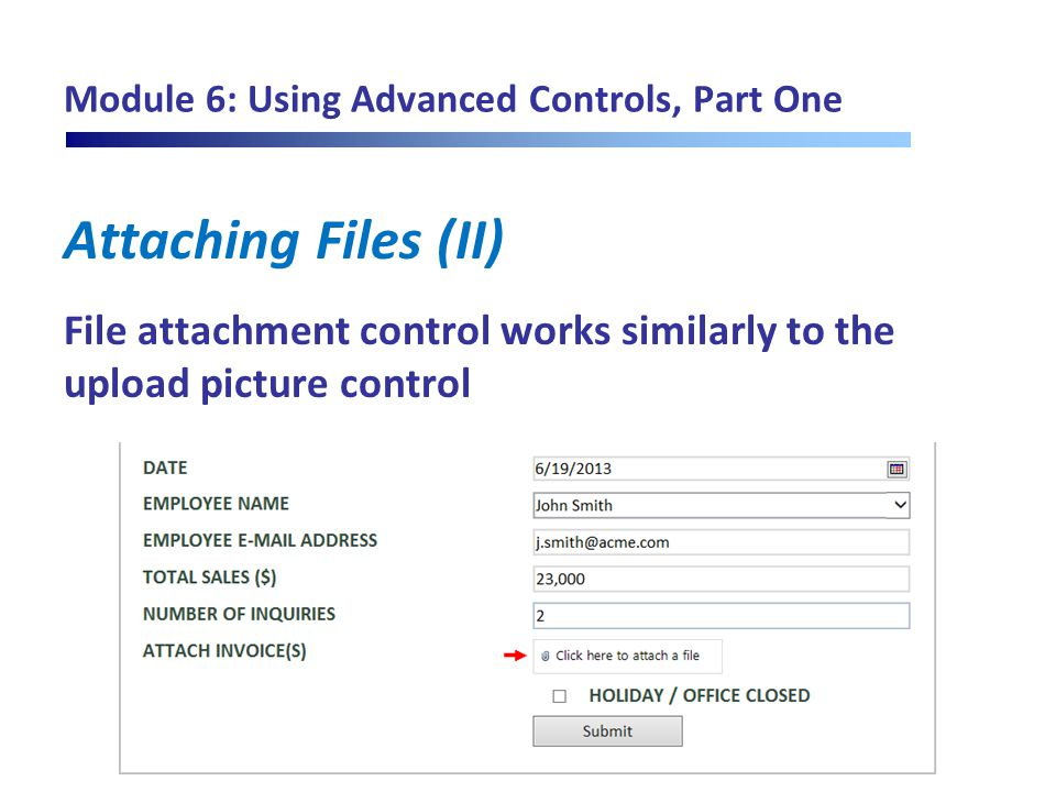 Module 6: Using Advanced Controls, Part One Attaching Files (II) File attachment control works similarly to the upload picture control